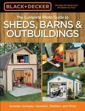 Black & Decker The Complete Photo Guide to Sheds, Barns & Outbuildings: Includes