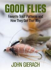 Good Flies: Favorite Trout Patterns and How They Got That Way, Gierach, John