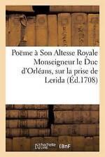 Poëme à Son Altesse Royale Monseigneur le Duc d'Orléans (Litterature) (French Ed