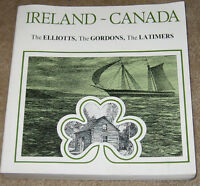 Ireland-Canada. The Elliotts, the Gordons, the Latimers. History and genealogy o