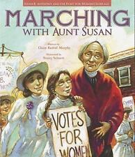 Marching with Aunt Susan : Susan B. Anthony and the Fight for Women's...