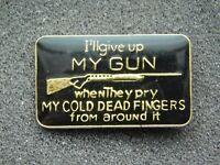 VINTAGE METAL PIN  I'LL GIVE UP MY GUN COLD DEAD FINGERS 2nd AMENDMENT
