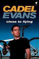 Cadel Evans: Close to Flying by Rob Arnold, Cadel Evans (Hardback, 2009) New