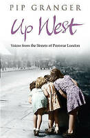 Up West: Voices from the Streets of Post-War London by Pip Granger, Good Book (P