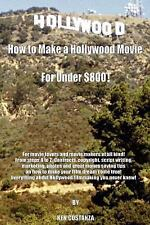 How to Make a Hollywood Movie for Under $800!: For Movie Lovers and Movie Makers