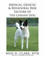 Medical, Genetic & Behavioral Risk Factors of the Canaan Dog by Dvm, D. New,