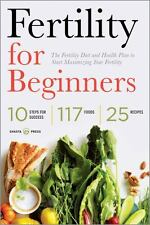 Fertility for Beginners: The Fertility Diet and Health Plan to Start Maximizing