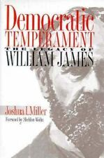 Democratic Temperament : The Legacy of William James by Joshua I. Miller (1997,