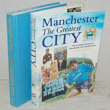 MANCHESTER THE GREATEST CITY The Complete History of Manchester C Football Club