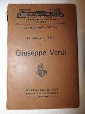 CLASSICA OPERA LIRICA - Bonaventura: FIGURA E ARTE DI GIUSEPPE VERDI 1919 Giusti