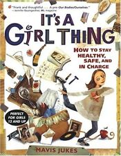 Its a Girl Thing: How to Stay Healthy, Safe and in Charge by Mavis Jukes