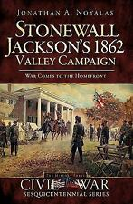 Civil War: Stonewall Jackson's 1862 Valley Campaign : War Comes to the...