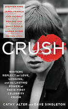 CRUSH: Writers Reflect on Love, Longing, and the Lasting Power of Their First Ce