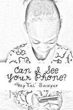 Can I See Your Phone? by MyTai' Sawyer (2016, Paperback)