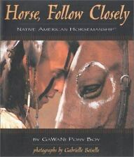 Horse, Follow Closely : Native American Horsemanship by GaWaNi Pony Boy 2000