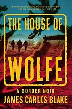 The House of Wolfe: A Border Noir by James Carlos Blake