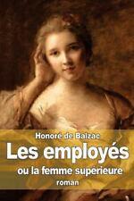 Les Employés : Ou la Femme Supérieure by Honoré de Balzac (2014, Paperback)