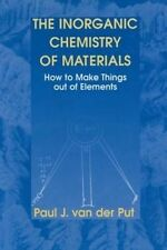NEW The Inorganic Chemistry of Materials: How to Make Things out of Elements