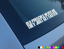 OLD PORSCHE NEVER DIE THEY JUST GET FASTER FUNNY CAR STICKER 911 BOXSTER 944 928