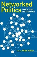 Networked Politics: Agency, Power, and Governance: By Miles Kahler
