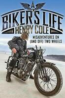 A Biker's Life: Misadventures on (and off) Two Wheels by Cole, Henry, NEW Book,