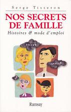 Nos secrets de famille. Histoire et mode d'emploi