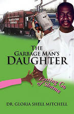 NEW The Garbage Man's Daughter: Letting Go of Shame by Gloria Shell Mitchell