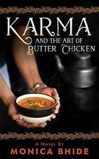 Karma and the Art of Butter Chicken : A Novel by Monica Bhide (2016, Paperback)