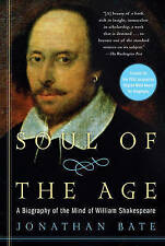 Soul of the Age: A Biography of the Mind of William Shakespeare. Bate.