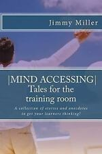 Mind Accessing - Tales for the Training Room : A Collection of Stories and...