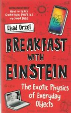 Breakfast with Einstein: The Exotic Physics of Everyday Objects by Chad Orzel