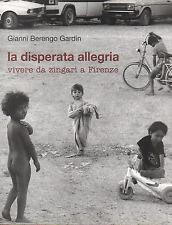 Gianni BERENGO GARDIN. La disperata allegria. Centro Di, 1994. E.O.