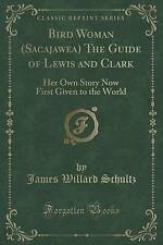 Bird Woman (Sacajawea) the Guide of Lewis and Clark: Her Own Story Now First...