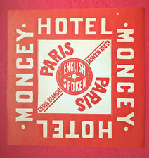ANCIENNE ETIQUETTE HOTEL MONCEY PARIS 75017 VINTAGE LUGGAGE LABEL ETICHETTA 1950