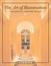 The Art of Illumination: Residential Lighting Design by Glenn M. Johnson