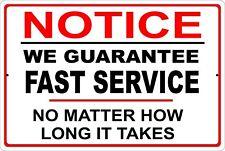 Notice We Guarantee Fast Service No Matter How Long It Takes Aluminum Metal Sign