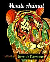 Livre de Coloriage: MONDE ANIMAL - Livre à Colorier pour Adultes Anti-Stress
