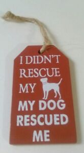 I Didn't Rescue My Dog My Dog Rescued Me  -  Mini Wooden Dog Hanging Sign