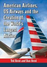 American Airlines, US Airways and the Creation of the World's Largest Airline, D
