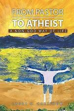 FROM PASTOR TO ATHEIST: A Non-god Way of Life, Cartford, Larry, Good Book