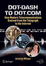 Dot-Dash to Dot.Com: How Modern Telecommunications Evolved from the Telegraph to