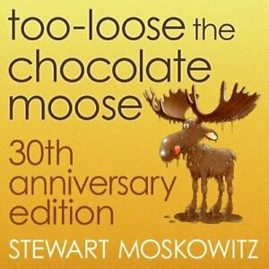 Too-Loose the Chocolate Moose, 30th Anniversary Edition by Stewart Moskowitz