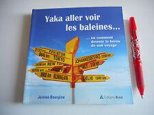YAKA ALLER VOIR LES BALEINES ou comment devenir le héros de son voyage -J. BOURG