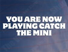 YOU ARE NOW PLAYING CATCH THE MINI Funny Classic Car/Window/Bumper Sticker/Decal