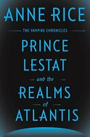 Prince Lestat and the Realms of Atlantis: The Vampire Chronicles by Rice, Anne