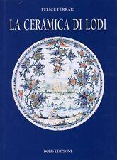 La ceramica di Lodi, Felice Ferrari, Bolis Edizioni 2003