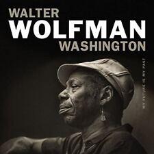 WALTER WOLFMAN WASHINGTON - MY FUTUR IS MY PAST   CD NEUF