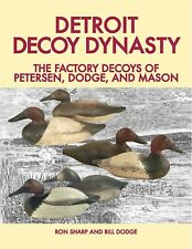 "New ""DETROIT DECOY DYNASTY"" Book -Decoys of Petersen, Dodge, and Mason"