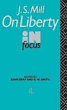 Philosophers in Focus: J.S. Mill's on Liberty in Focus by John Gray and G. W....