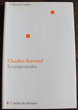 BERTRAND CLAUDINELe corps en teteL'atelier des Brisants, 2001, in 8, br., 111